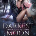 Darkest Moon (Shadow Guild: Wolf Queen Book 1) Epub